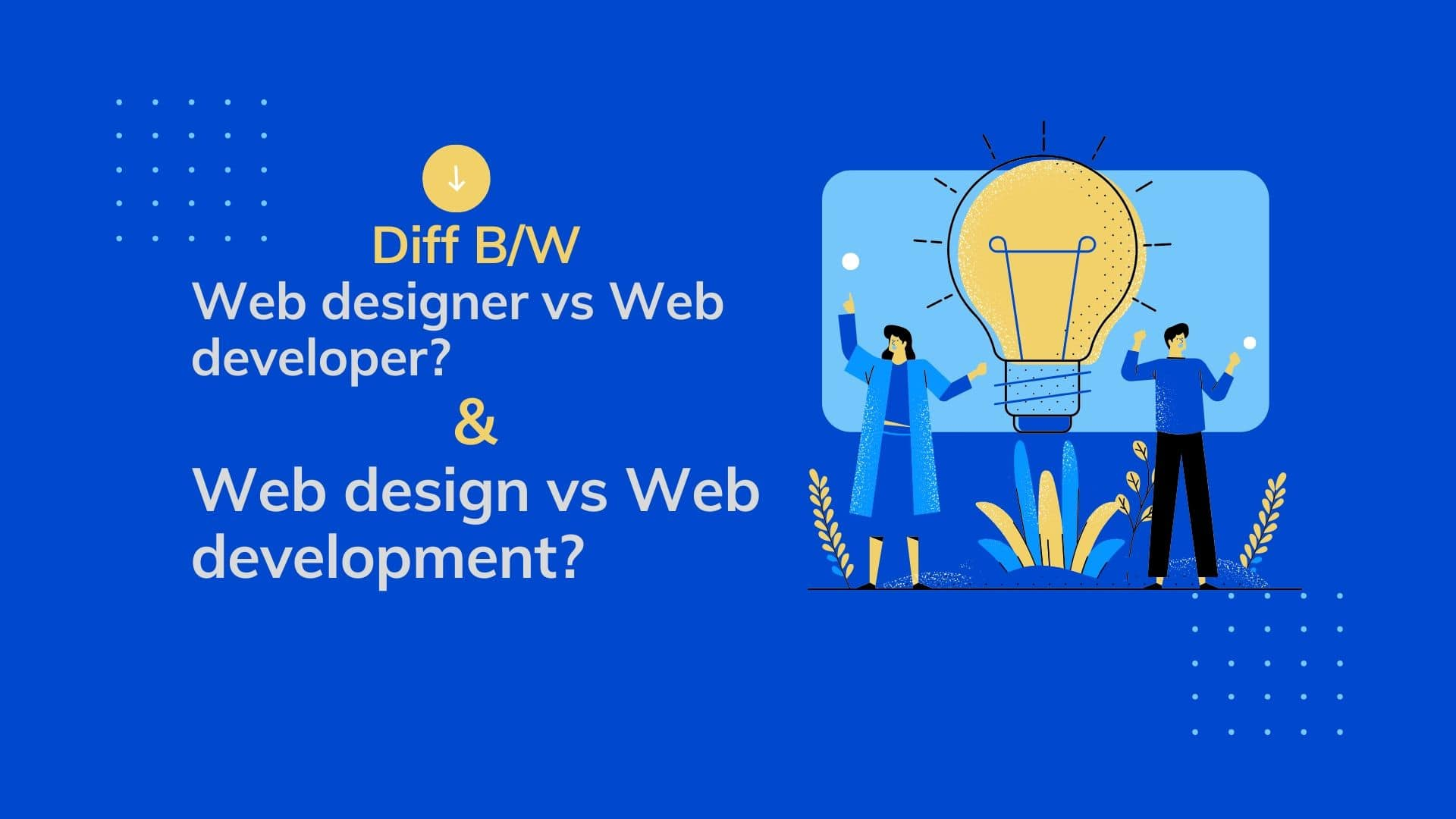 Web designer vs Web developer, Web design vs Web development, Web Developer, What is Web Development, What is Web Design
