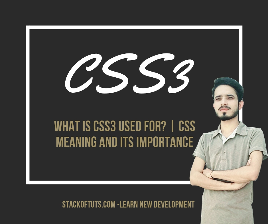 What is CSS3 used for? OR CSS Meaning and Its Importance