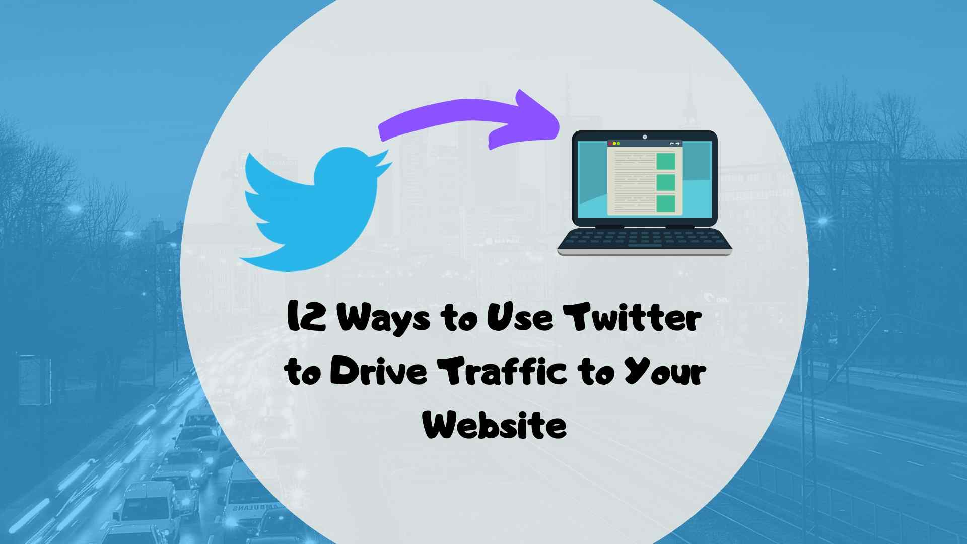 12 Ways to Use Twitter to Drive Traffic to Your Website