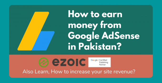 How to earn money from google AdSense in Pakistan and Increase your site revenue