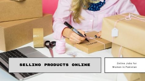 Selling Products Online job for women in Pakistan