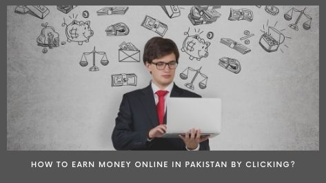 how to earn money online in pakistan by clicking