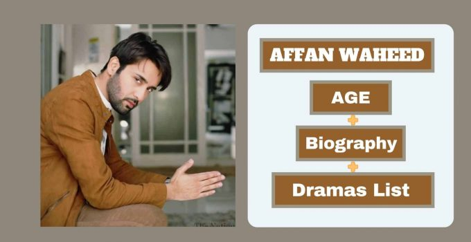 Affan Waheed Dramas List Biography Age Photos