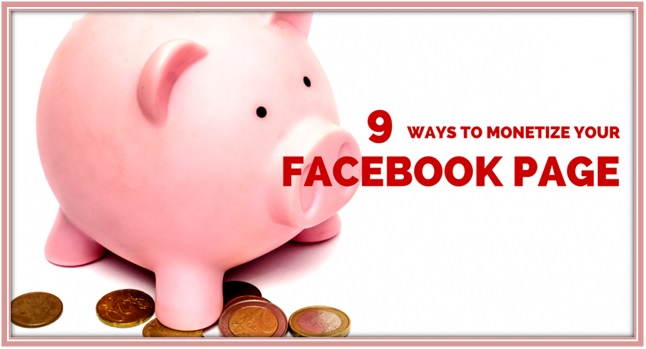 9 Ways to Monetize Your Facebook Page
