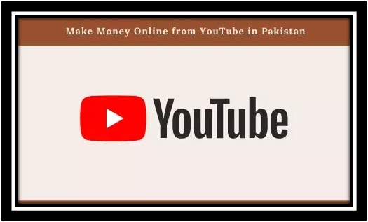 How to make money online in Pakistan from YouTube