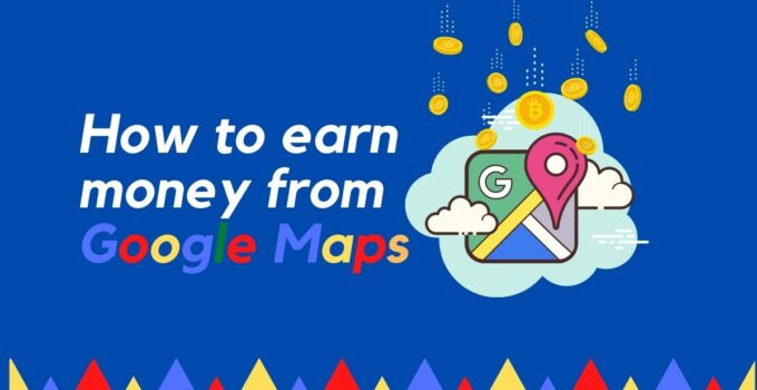 How to earn money from Google Maps (1)
